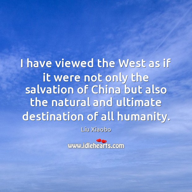 I have viewed the West as if it were not only the Image