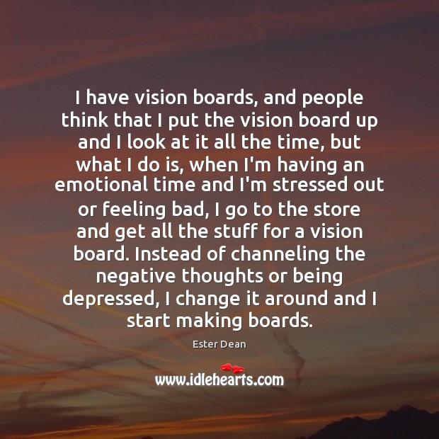 Image, I have vision boards, and people think that I put the vision