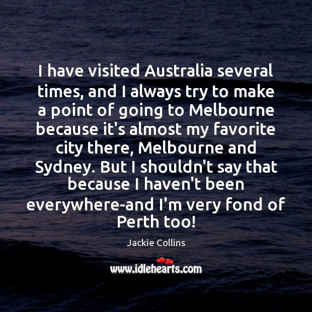 I have visited Australia several times, and I always try to make Jackie Collins Picture Quote
