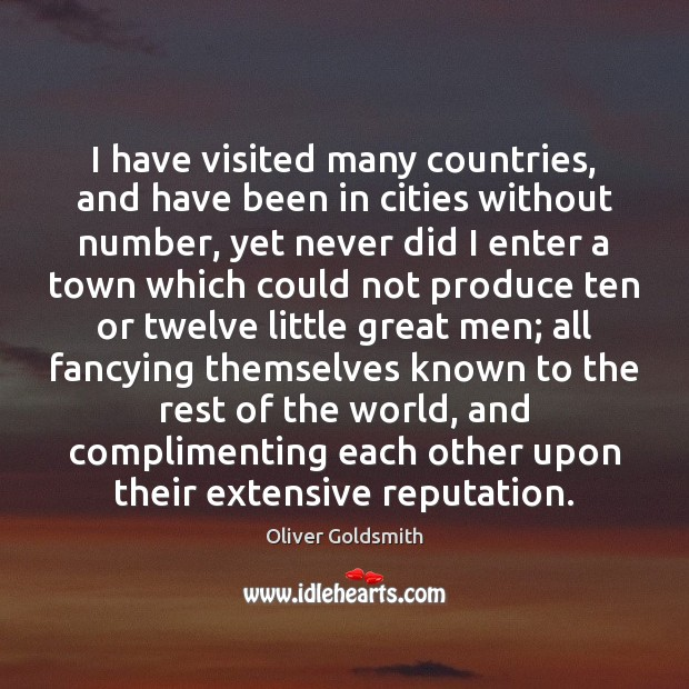 I have visited many countries, and have been in cities without number, Oliver Goldsmith Picture Quote