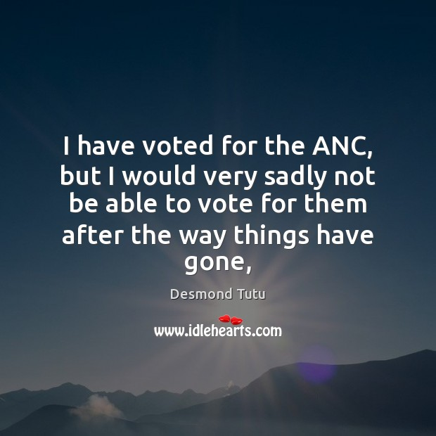 I have voted for the ANC, but I would very sadly not Image