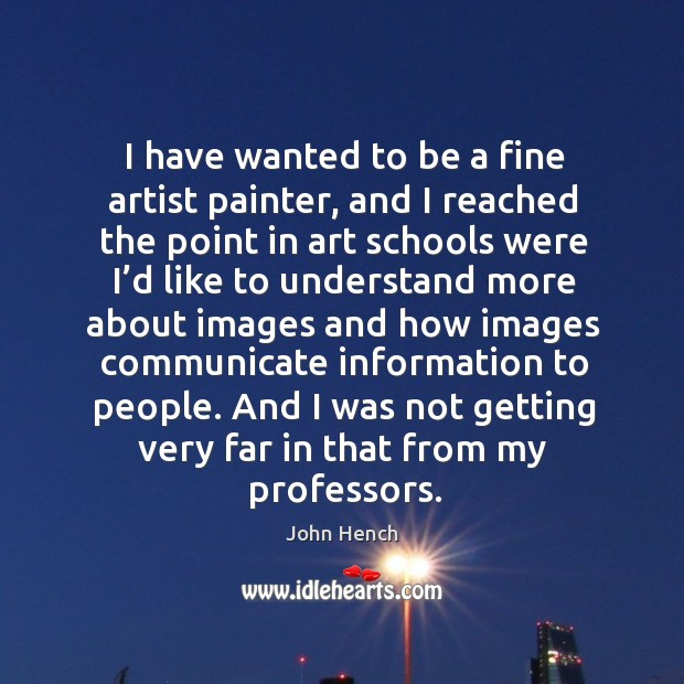 I have wanted to be a fine artist painter, and I reached the point in art schools Image