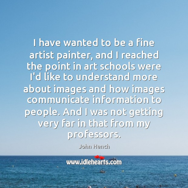 I have wanted to be a fine artist painter, and I reached John Hench Picture Quote