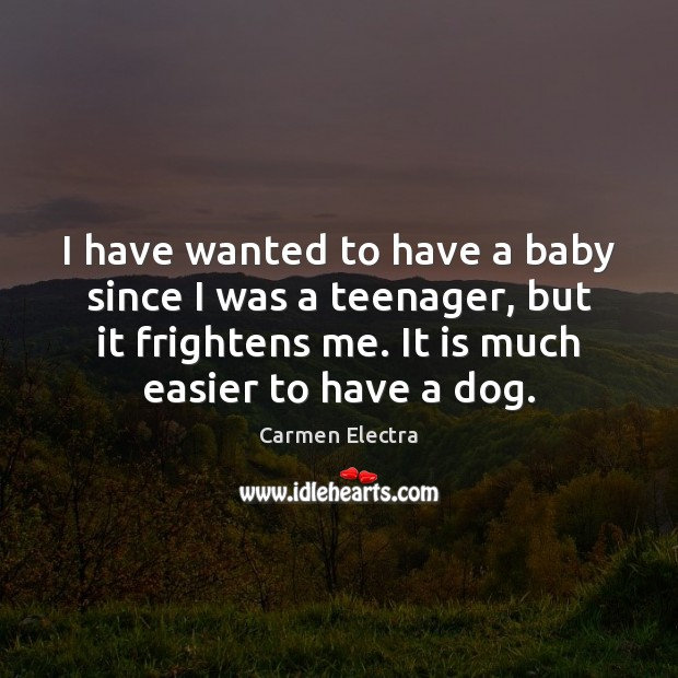 Image, I have wanted to have a baby since I was a teenager,
