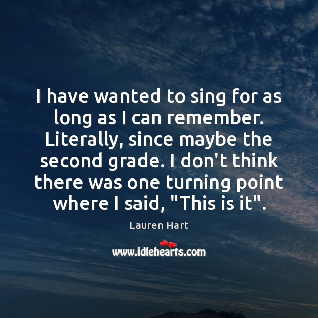 I have wanted to sing for as long as I can remember. Image