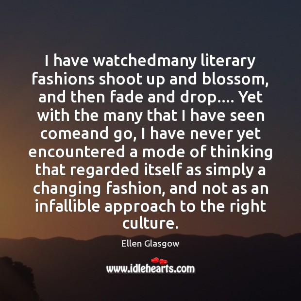Image, I have watchedmany literary fashions shoot up and blossom, and then fade