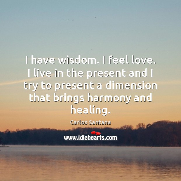 I have wisdom. I feel love. I live in the present and Image