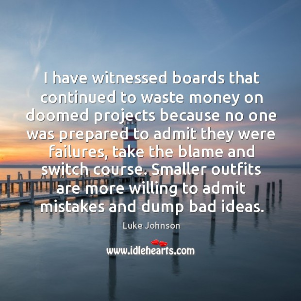 I have witnessed boards that continued to waste money on doomed projects Image