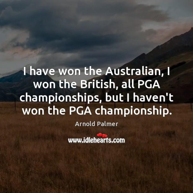 Image, I have won the Australian, I won the British, all PGA championships,