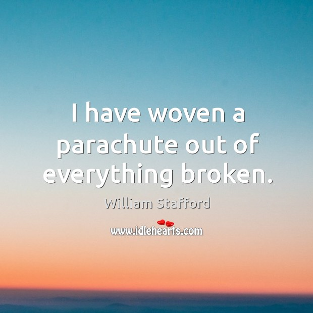 Image, I have woven a parachute out of everything broken.