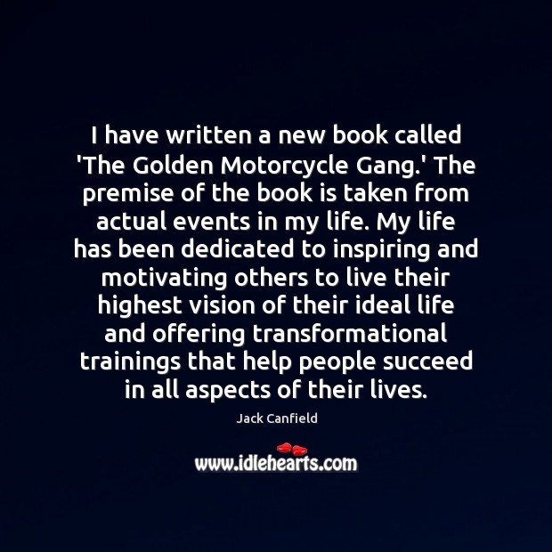 I have written a new book called 'The Golden Motorcycle Gang.' Jack Canfield Picture Quote
