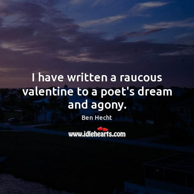 I have written a raucous valentine to a poet's dream and agony. Image