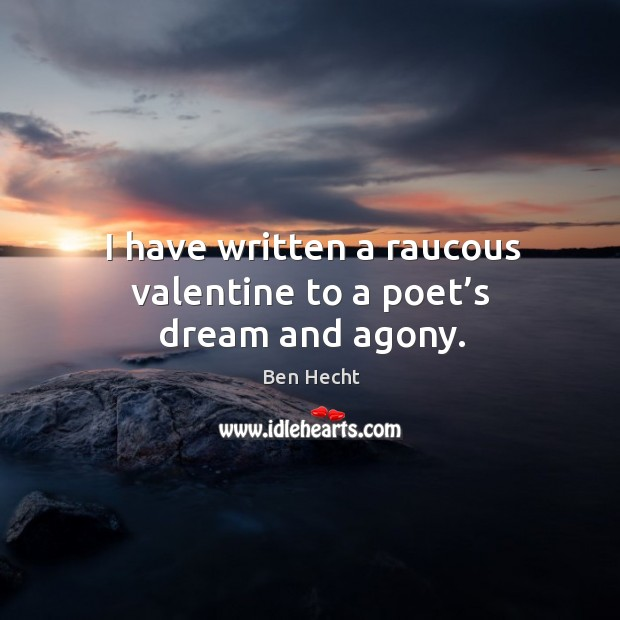 Image, I have written a raucous valentine to a poet's dream and agony.