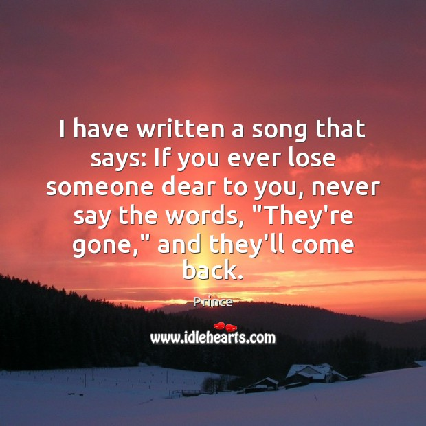 I have written a song that says: If you ever lose someone Image