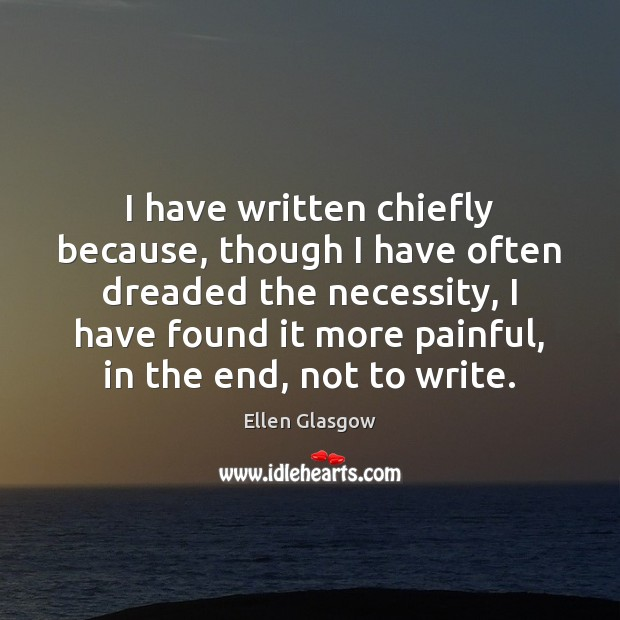 Image, I have written chiefly because, though I have often dreaded the necessity,