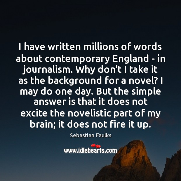 Image, I have written millions of words about contemporary England – in journalism.