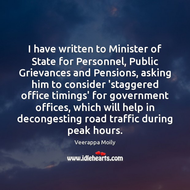 I have written to Minister of State for Personnel, Public Grievances and Image