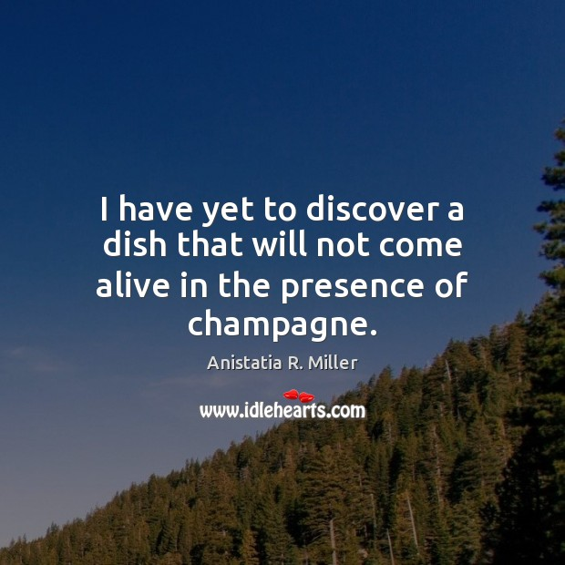 Image, I have yet to discover a dish that will not come alive in the presence of champagne.