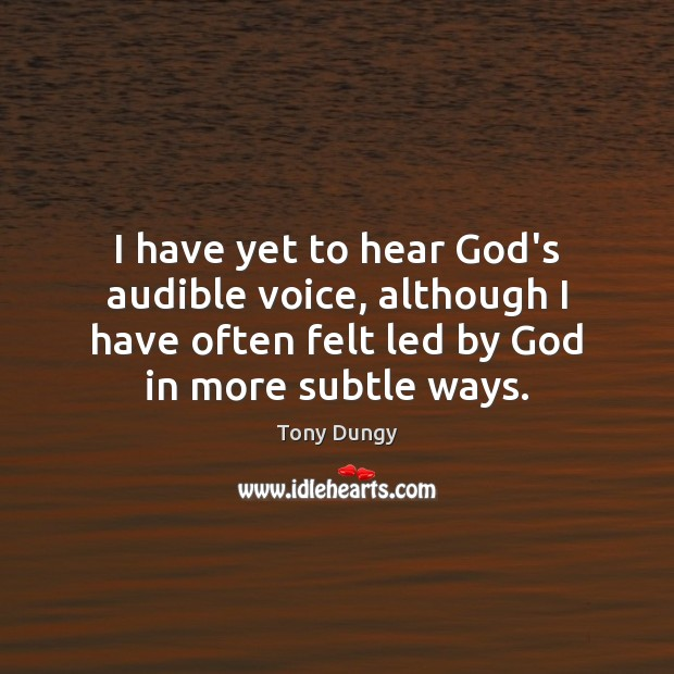 I have yet to hear God's audible voice, although I have often Tony Dungy Picture Quote