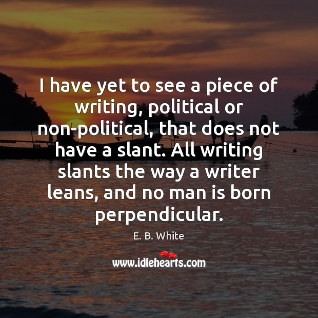 Image, I have yet to see a piece of writing, political or non-political,