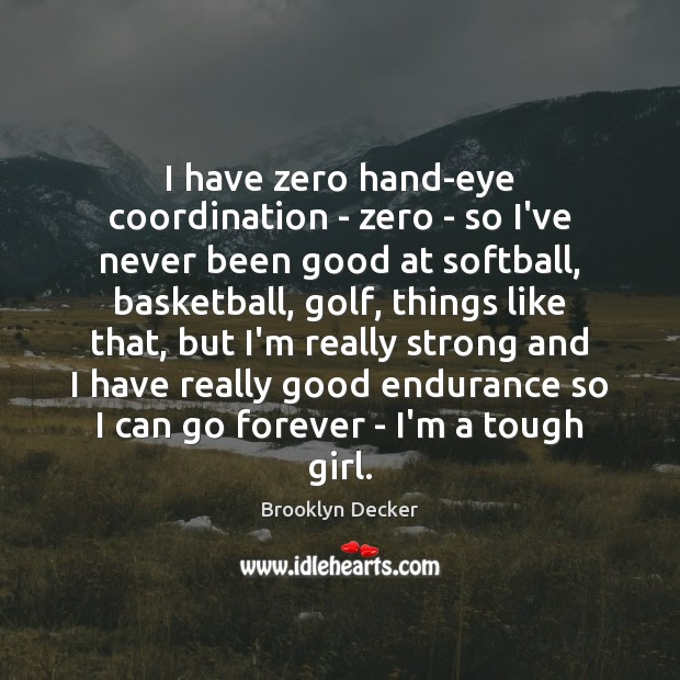I have zero hand-eye coordination – zero – so I've never been Brooklyn Decker Picture Quote