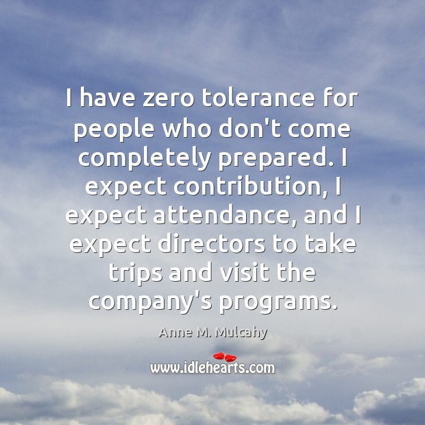 I have zero tolerance for people who don't come completely prepared. I Expect Quotes Image
