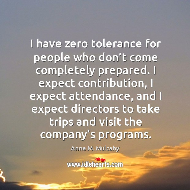 I have zero tolerance for people who don't come completely prepared. Image