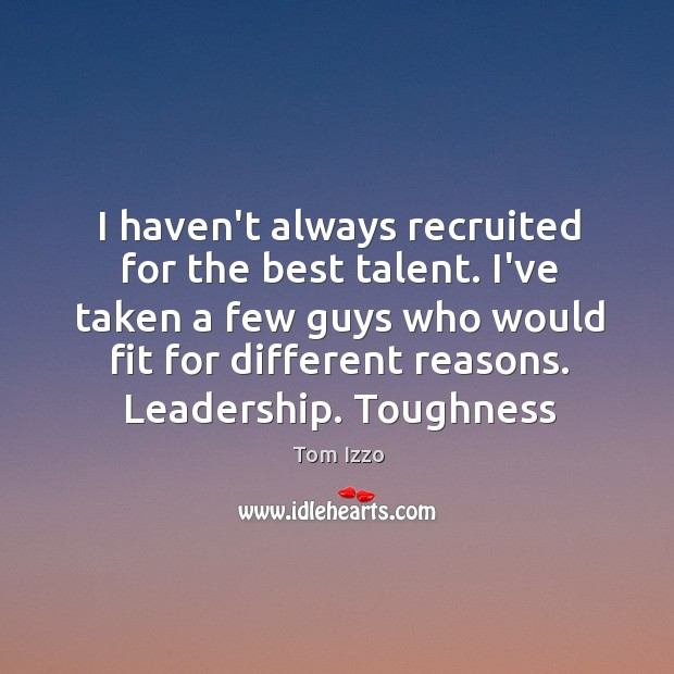 I haven't always recruited for the best talent. I've taken a few Tom Izzo Picture Quote