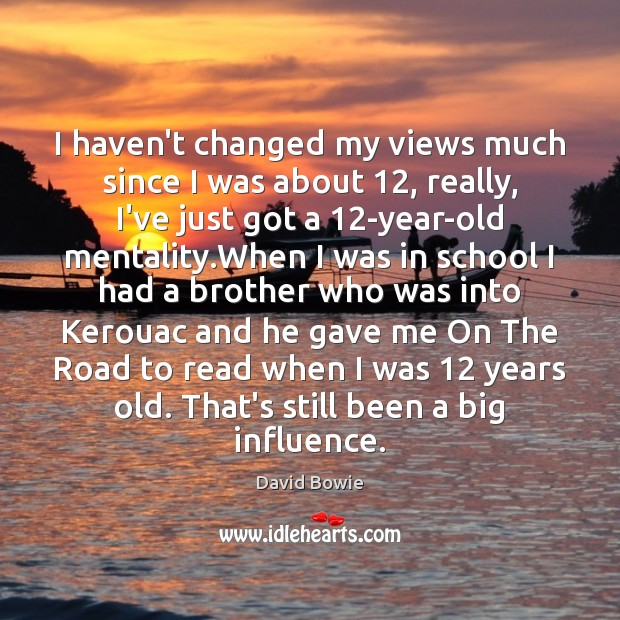 Image, I haven't changed my views much since I was about 12, really, I've