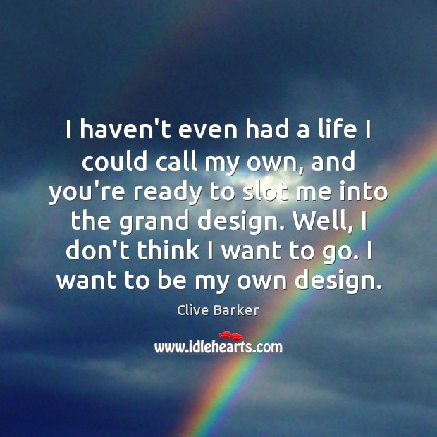 I haven't even had a life I could call my own, and Clive Barker Picture Quote