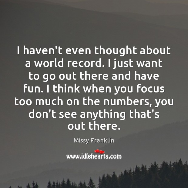 I haven't even thought about a world record. I just want to Image