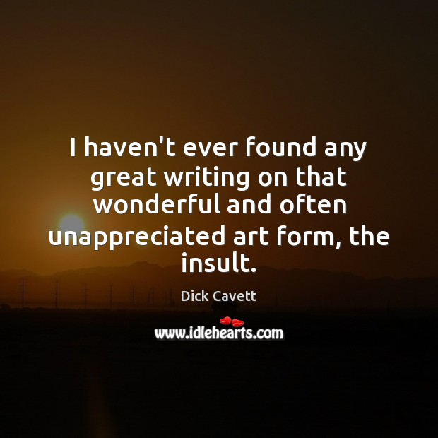 I haven't ever found any great writing on that wonderful and often Insult Quotes Image