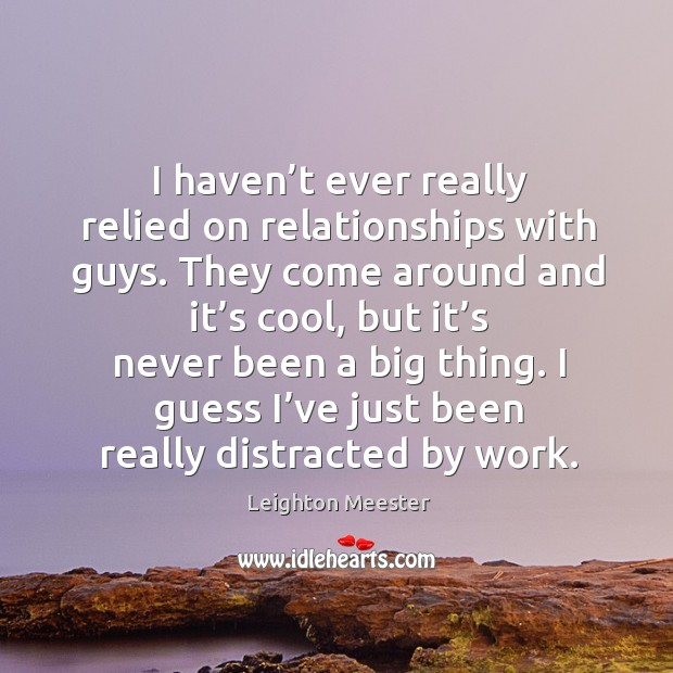 Image, I haven't ever really relied on relationships with guys.