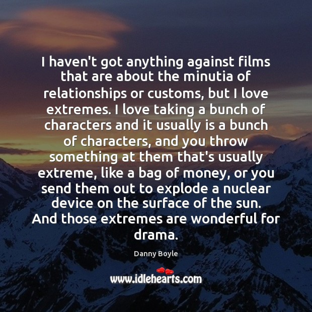 Image, I haven't got anything against films that are about the minutia of