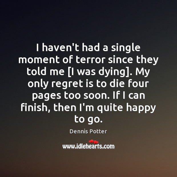 I haven't had a single moment of terror since they told me [ Regret Quotes Image