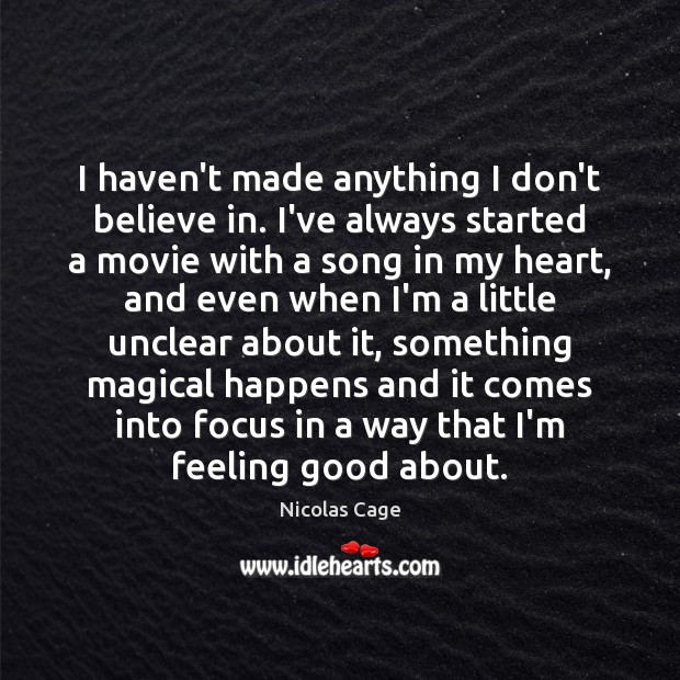 Image, I haven't made anything I don't believe in. I've always started a