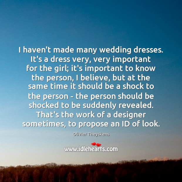 I haven't made many wedding dresses. It's a dress very, very important Image