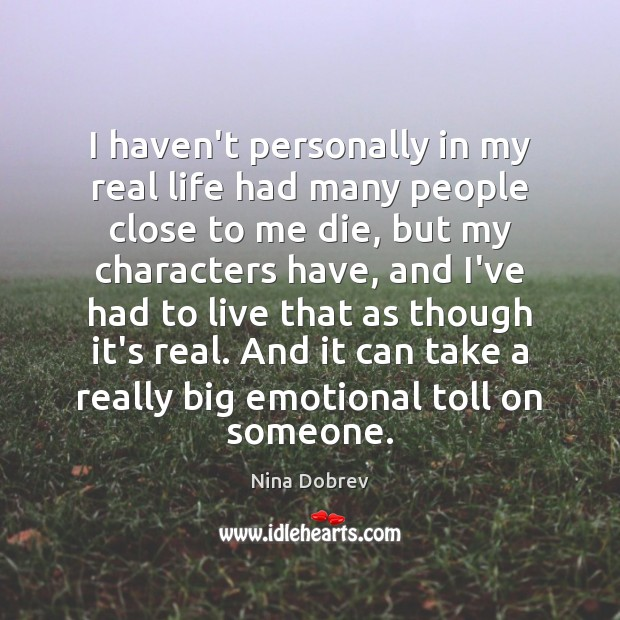 I haven't personally in my real life had many people close to Nina Dobrev Picture Quote