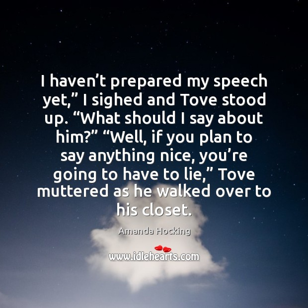 """I haven't prepared my speech yet,"""" I sighed and Tove stood Amanda Hocking Picture Quote"""