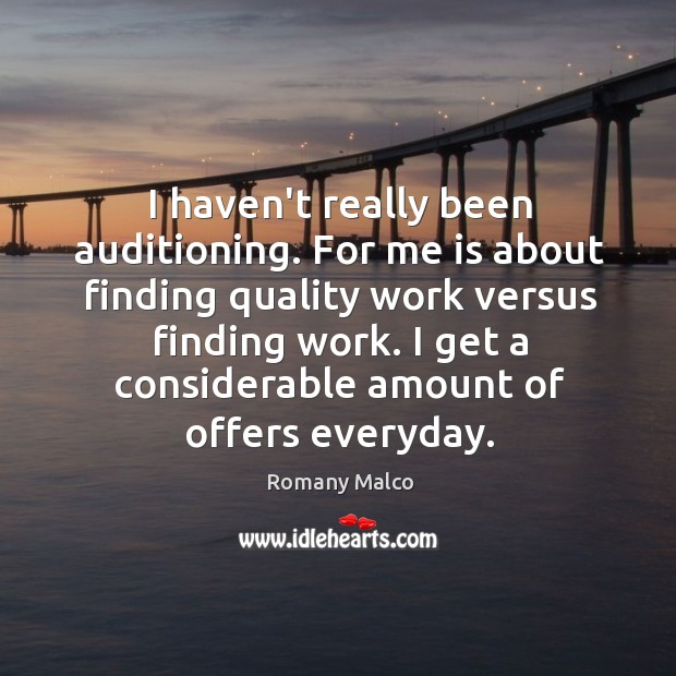 I haven't really been auditioning. For me is about finding quality work Romany Malco Picture Quote