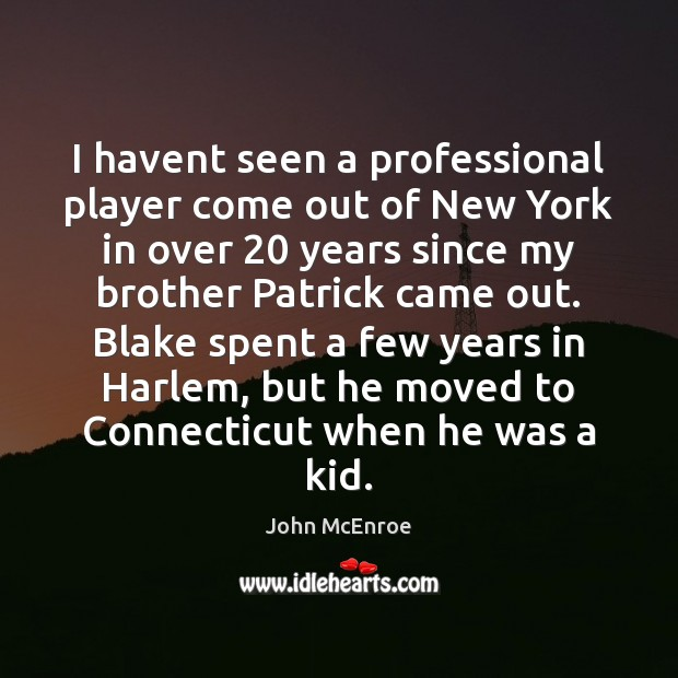 I havent seen a professional player come out of New York in John McEnroe Picture Quote