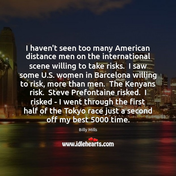 Image, I haven't seen too many American distance men on the international scene
