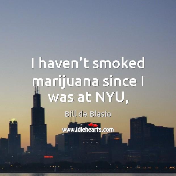 Image, I haven't smoked marijuana since I was at NYU,