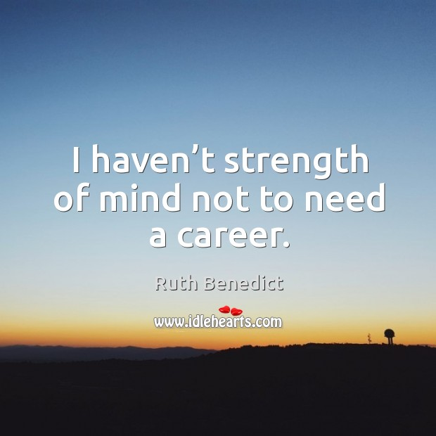 I haven't strength of mind not to need a career. Image