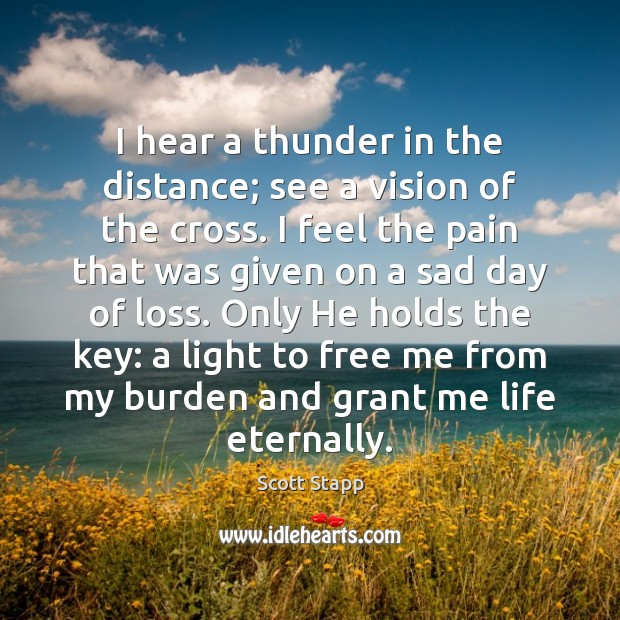 I hear a thunder in the distance; see a vision of the Scott Stapp Picture Quote