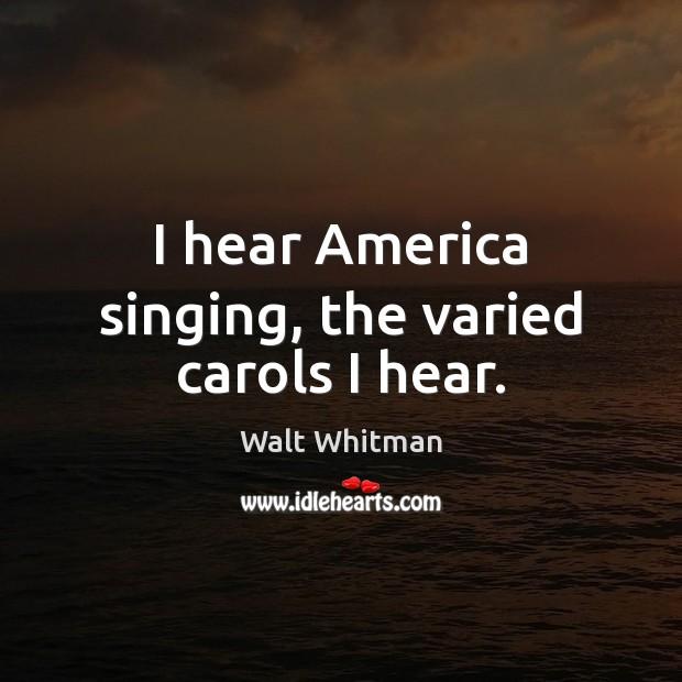 I hear America singing, the varied carols I hear. Image