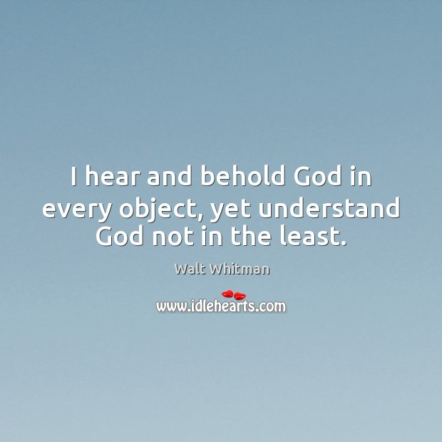 Image, I hear and behold God in every object, yet understand God not in the least.