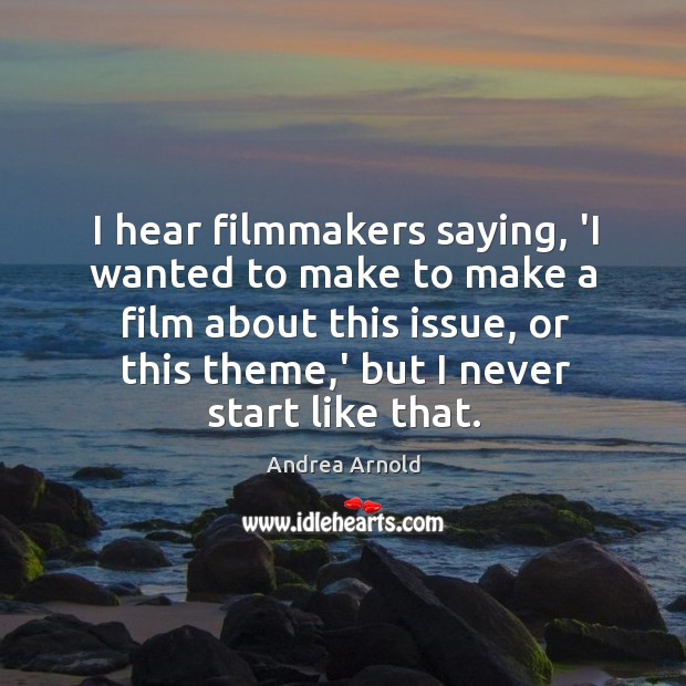 Image, I hear filmmakers saying, 'I wanted to make to make a film