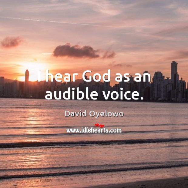 Image, I hear God as an audible voice.