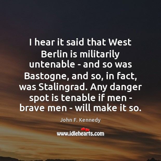 I hear it said that West Berlin is militarily untenable – and Image